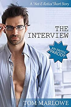 The Interview: An Erotic Parody (Not-E-Rotica) by [Tom Marlowe]