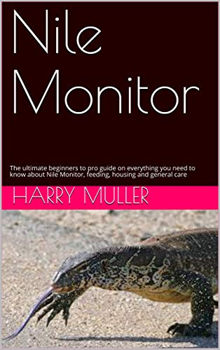 Nile Monitor: The ultimate beginners to pro guide on everything you need to know about Nile Monitor, feeding, housing and general care (English Edition)