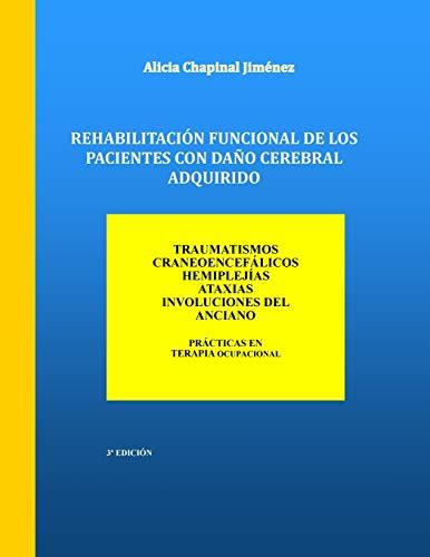 Rehabilitacion Funcional de los Pacientes con Daño Cerebral Adquirido: Traumatismos Craneoencefalicos, Hemiplejias, Ataxias, Involuciones del Anciano (Spanish Edition)