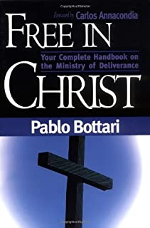 Free In Christ: Your complete handbook on the ministry of deliverance