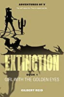 Extinction Book 1: Girl with the Golden Eyes (The Adventures of V)