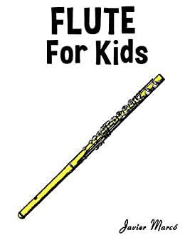 Flute for Kids: Christmas Carols, Classical Music, Nursery Rhymes, Traditional & Folk Songs! by [Javier Marcó]
