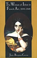 The Woman of Ideas in French Art, 1830-1848