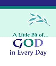 A Little Bit Of... God in Every Day