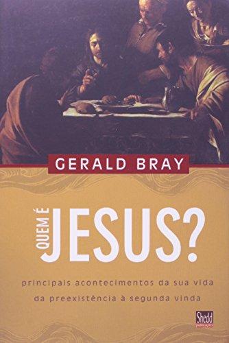 Quem é Jesus?: Principais acontecimentos da sua vida da preexistência à segunda vinda