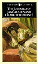The Juvenilia of Jane Austen and Charlotte Bronte (Penguin Classics)