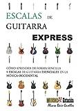 ESCALAS DE GUITARRA EXPRESS: Aprende de forma sencilla las 4 Escalas de Guitarra Esenciales en la música occidental. Fichas Gráficas. Sin solfeo.
