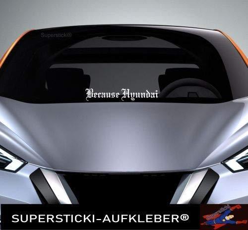 SUPERSTICKI Windschutzscheiben Sticker ca 40 cm Because Hyundai Altdeutsch i20 i30 i40 Autoaufkleber Tuning Decal A894 aus Hochleistungsfolie Aufkleber Autoaufkleber Tuningaufkleber Hochleistu
