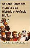 As Sete Potências Mundiais da História e Profecia Bíblica (Portuguese Edition)