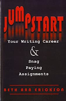 Jumpstart Your Writing Career & Snag Paying Assignments by [Beth Ann Erickson]