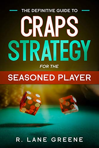 The Definitive Guide To Craps Strategy For The Seasoned Player