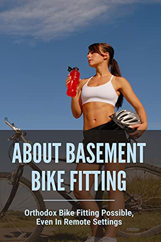 About Basement Bike Fitting: Orthodox Bike Fitting Possible, Even In Remote Settings: Bike Fit Guide 2021 (English Edition)