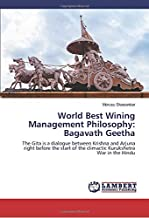 World Best Wining Management Philosophy: Bagavath Geetha: The Gita is a dialogue between Krishna and Arjuna right before the start of the climactic Kurukshetra War in the Hindu