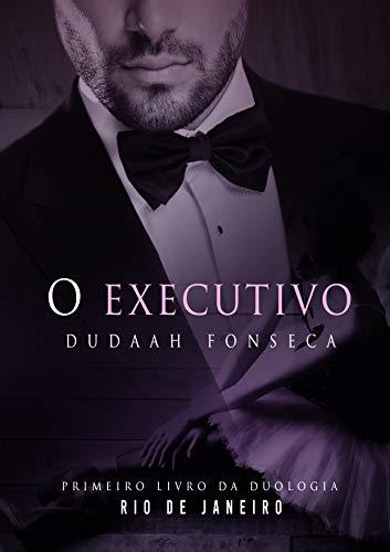 O EXECUTIVO (Duologia Rio de Janeiro Livro 1)
