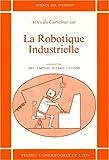 La robotique industrielle. actes du carrefour, organise a l'insa, lyon, juin 1980 (Science des systèmes)