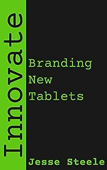 Innovate: Branding New Tablets by [Jesse Steele]