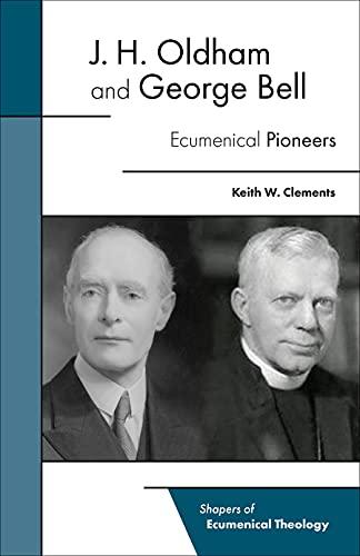 J. H. Oldham and George Bell: Ecumenical Pioneers