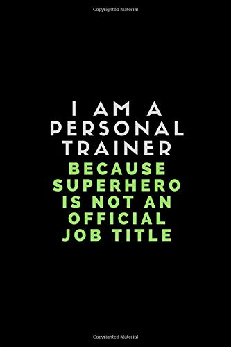 I Am A Personal Trainer Because Superhero Is Not An Official Job Title: Customised Notebook For Personal Trainers