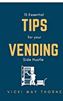 15 Essentials Tips for Your Vending Side-Hustle