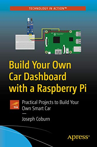Build Your Own Car Dashboard with a Raspberry Pi: Practical Projects to Build Your Own Smart Car