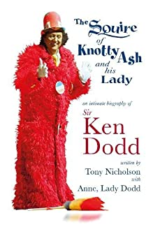 Tony Nicholson - The Squire Of Knotty Ash And His Lady: An Intimate Biography Of Sir Ken Dodd