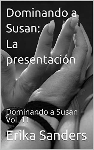 Dominando a Susan: La presentación: Dominando a Susan Vol. 11 de Erika Sanders