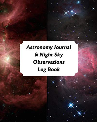 Astronomy Journal & Night Sky Observations Log Book: Great Fun Gift For Astronomer, Astrologers, Sky Tellers, Physicists, Stars Gazers, Telescope Users & Space Lovers (Astronomy Log Book, Band 4)