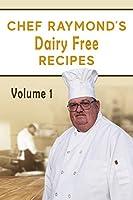 Chef Raymond Top Dairy Free Recipes (Chef Raymond's Dairy Free Recipes Book 1) (English Edition)