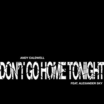Don't Go Home Tonight (Part 1)