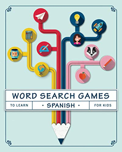 Word Search Games to Learn Spanish For Kids: Puzzles to Learn Spanish for Kids Ages 8-10
