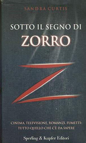 Sotto il segno di Zorro. Cinema, televisione, romanzi, fumetti: tutto quello che c'è da sapere