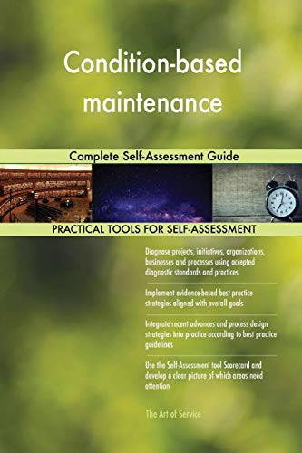 Condition-based maintenance Complete Self-Assessment Guide
