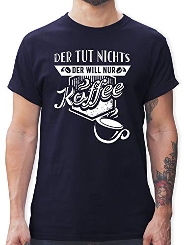 Sprüche - Der TUT Nichts Der Will nur Kaffee - XL - Navy Blau - t-Shirt der TUT nix er Will nur Kaffee - L190 - Tshirt Herren und Männer T-Shirts