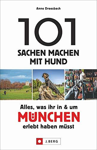 101 Sachen machen mit Hund – Alles, was ihr in & um München erlebt haben müsst. Der Ideengeber für alle Hundefreunde. 101 hundefreundliche Ideen, um München mit dem Vierbeiner zu genießen.