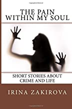 The Pain within my Soul: Short Stories about Crime and Life