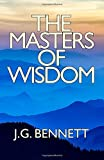 The Masters of Wisdom: Volume 26 (The Collected Works of J.G. Bennett)