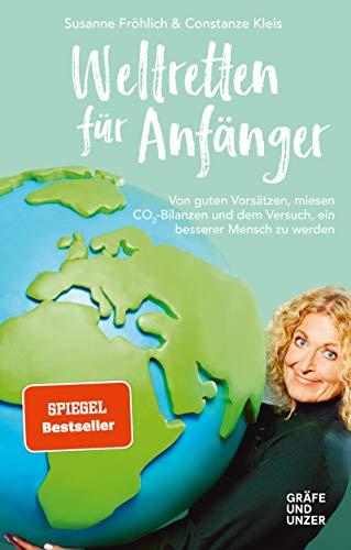 Weltretten für Anfänger: Von guten Vorsätzen, miesen CO2-Bilanzen und dem Versuch, ein besserer Mensch zu werden (Gräfe und Unzer Einzeltitel)