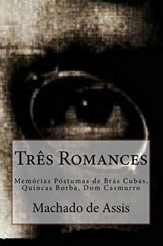 Tres Romances: Memórias Póstumas de Brás Cubas, Quincas Borba, Dom Casmurro: 1