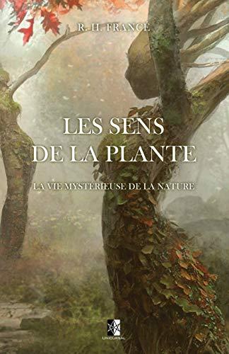Les Sens de la Plante: La vie mystérieuse de la nature