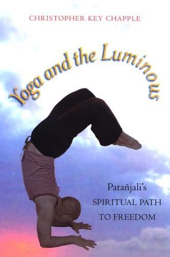 Yoga and the Luminous: Patañjali's Spiritual Path to Freedom
