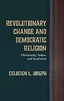 Revolutionary Change and Democratic Religion
