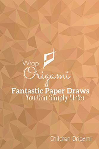 Wrap Origami Fantastic Paper Draws You Can Simply Make (English Edition)