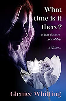 [Glenice Whitting]のWhat time is it there?: A long-distance friendship: a lifeline... (English Edition)