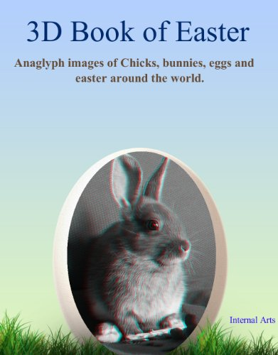 3D Book of Easter. Anaglyph images of chicks, bunnies, eggs and easter around the world. (English Edition)