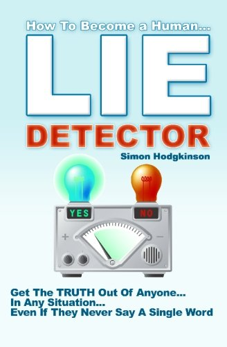 Lie Detector: Get The TRUTH Out Of Anyone... In Any Situation... Even If They Never Say A Single Word!
