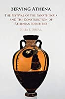 Serving Athena: The Festival of the Panathenaia and the Construction of Athenian Identities