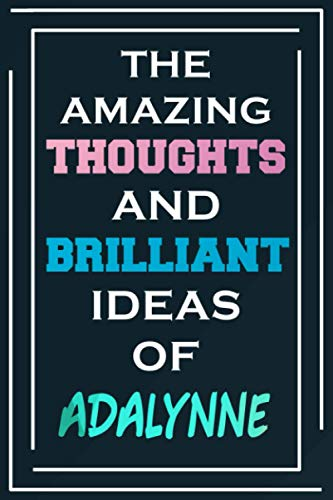 The Amazing Thoughts And Brilliant Ideas Of Adalynne: Blank Lined Notebook | Personalized Name Gifts