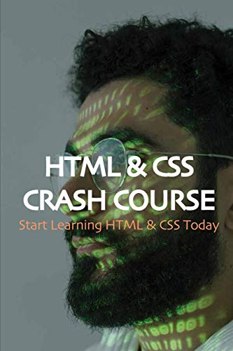 Compare Textbook Prices for HTML & CSS Crash Course: Start Learning HTML & CSS Today: The Essential Guide To Css And Html Web Design  ISBN 9798715481863 by Topolansky, Eustolia
