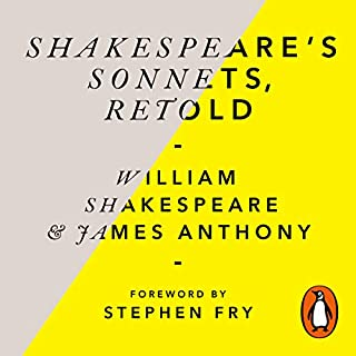 Shakespeare's Sonnets, Retold     Classic Love Poems with a Modern Twist              By:                                                                                                                                 William Shakespeare,                                                                                        James Anthony,                                                                                        Stephen Fry - foreword                               Narrated by:                                                                                                                                 Stephen Fry,                                                                                        Paapa Essiedu,                                                                                        James Anthony                      Length: 5 hrs and 7 mins     1 rating     Overall 5.0