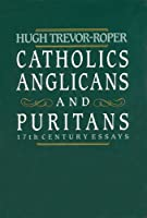 Catholics, Anglicans and Puritans: Seventeenth Century Essays